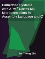 Embedded Systems with Arm Cortex-M3 Microcontrollers in Assembly Language and C - Yifeng Zhu