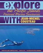 Explore the Pacific Islands National Marine Sanctuaries with Jean-Michel Cousteau : A Natural History Identification Guide to the Dive... - Jean-Michel Cousteau