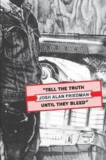 Tell the Truth Until They Bleed - Josh Alan Friedman