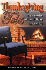 Thanksgiving Tales : True Stories of the Holiday in America - Brian D Jaffe