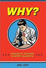 Why? : Answers to Everyday Scientific Questions - Joel Levy