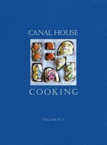 Canal House Cooking : The Good Life Volume 5 - Melissa Hamilton