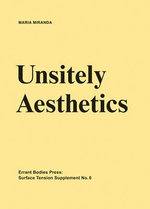 Surface Tension Supplement No. 6 - Unsitely Aesthetics : Uncertain Practices in Contemporary Art