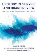 Urology In-Service and Board Review - The Essential and Concise Study Guide - Jason D Fisher