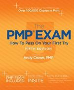 The Pmp Exam : How to Pass on Your First Try - Andy Crowe