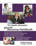The Health Advocate's Advanced Marketing Handbook - Trisha Torrey