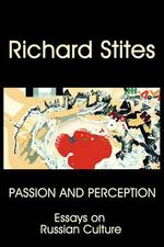 Passion and Perception : Essays on Russian Culture - Richard Stites
