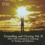 Grounding & Clearing: v. 2 : Music with Contemporary Technology for Healing & Meditation - Steve Murray