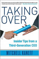 Taking Over : Insider Tips from a Third-Generation CEO - Mitchell Kaneff