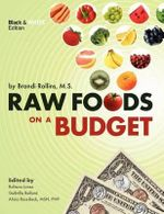 Raw Foods on a Budget : The Ultimate Program and Workbook to Enjoying a Budget-loving, Plant-based Lifestyle (Black and White Edition) - Brandi Y Rollins