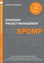 HR Strategic Project Management SPOMP : Implementing Organisational Change Successfully: Five Powerful Strategies to Seduce and Influence Stakeholders, Sell Your Ideas, and Boost Your Career - Leon M. Hielkema