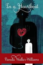 In a Heartbeat : A Collection of Poetry - Pamela Walker-Williams