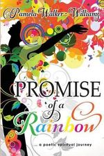 Promise of a Rainbow : A Poetic Spiritual Journey - Pamela Walker-Williams