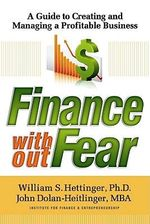 Finance Without Fear : A Guide to Creating and Managing a Profitable Business - William S Hettinger