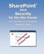 Sharepoint 2010 Security for the Site Owner : And for Administrators and Developers! - Michael T Smith
