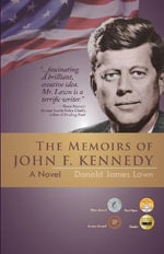 The Memoirs of John F. Kennedy : A Novel - Donald James Lawn