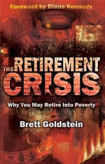 The Retirement Crisis : Why You May Retire Into Poverty - Brett Goldstein