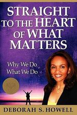Straight to the Heart of What Matters - Deborah S Howell