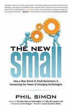 The New Small : How a New Breed of Small Businesses Is Harnessing the Power of Emerging Technologies - Phil Simon