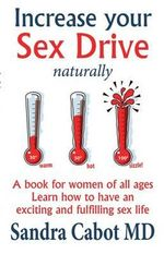 Increase your Sex Drive naturally : A Book for Women of All Ages - Sandra Cabot