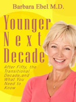 Younger Next Decade : After Fifty, the Transitional Decade, and What You Need to Know - Ph. D. Barbara Abel