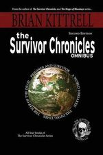 The Survivor Chronicles Omnibus : A Collection of Novels in the Times of the Living Dead - Brian Kittrell