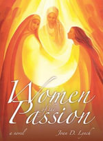 Women of the Passion : A Course in Spoken English for Academic Purposes - Joan D. Lynch