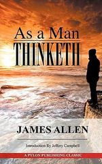 As a Man Thinketh : A Guide to Unlocking the Power of Your Mind - Associate Professor of Philosophy James Allen