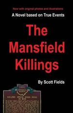 The Mansfield Killings : A Novel Based on True Events - Scott Fields