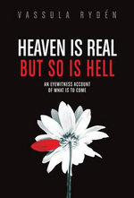 Heaven is Real But So is Hell : An Eyewitness Account of What is to Come - Vassulen Ryden