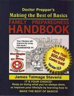 Doctor Prepper's Making the Best of Basics : Family Preparedness Handbook - James Talmage Stevens