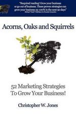 Acorns, Oaks and Squirrels - Christopher W. Jones