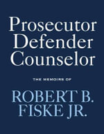 Prosecutor Defender Counselor : The Memoirs of Robert B. Fiske, Jr - Robert B Fiske, Jr.