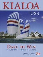 Kialoa US-1 : Dare to Win in Business, in Sailing, in Life - Jim Kilroy