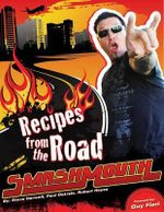 Smash Mouth: Recipes from the Road : A Rock 'n' Roll Cookbook - Steve Harwell