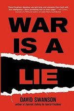 War Is A Lie : Undoing the Imperial Presidency and Forming a More... - David CN Swanson