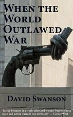 When the World Outlawed War - David Christopher Naylor Swanson