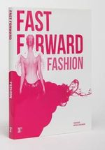 Fast Forward Fashion : Where Fashion Defies Function - Nathalie Grolimund