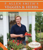 P. Allen Smith's Veggies & Herbs : From Garden to Table - P Allen Smith