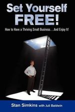 Set Yourself Free : How to Have a Thriving Small Business...and Enjoy It! - Stanley I Simkins