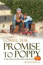 Promise to Poppy : A Powerful Legacy of Courage, Love, and Selfless G... - Lowell Teal