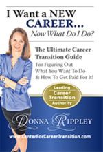 I Want a New Career...Now What Do I Do? : The Ultimate Career Transformation Guide for Figuring Out What You Want to Do & How to Get Paid for It! - Donna Rippley
