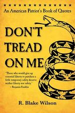 Don't Tread on Me : An American Patriot's Book of Quotes - R Blake Wilson