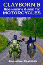 Clayborn's Beginner's Guide to Motorcycles - Johnathan J Clayborn