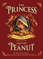 The Princess and the Peanut : A Royally Allergic Fairytale - Sue Ganz-Schmitt