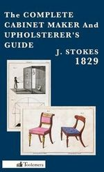 The Complete Cabinet Maker And Upholsterer's Guide - 1829 : Countries of the World A-B United States and Affil... - J. Stokes