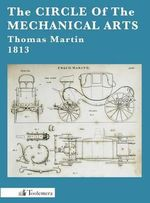 The Circle Of The Mechanical Arts : Wate - Thomas Martin