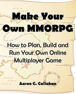 Make Your Own Mmorpg - Aaron C Callahan