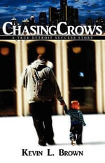 Chasing Crows : A True Detroit Success Story - Kevin L Brown