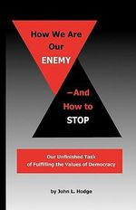 How We Are Our Enemy--And How to Stop - John L. Hodge